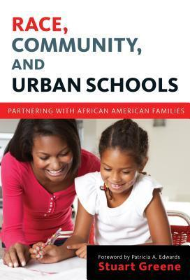 Race, Community, and Urban Schools: Partnering with African American Families  by  Stuart Greene