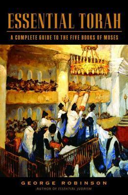 Essential Torah: A Complete Guide to the Five Books of Moses  by  George Robinson