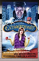 Extraordinary*: *The True Story of My Fairygodparent, Who Almost Killed Me, and Certainly Never Made Me a Princess