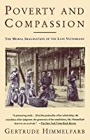 Poverty and Compassion: The Moral Imagination of the Late Victorians