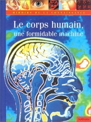 Le corps humain : une formidable machine  by  Nick Graham