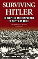 Surviving Hitler: Choices, Corruption and Compromise in the Third Reich