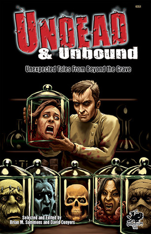 Undead & Unbound: Unexpected Tales From Beyond the Grave Brian M. Sammons