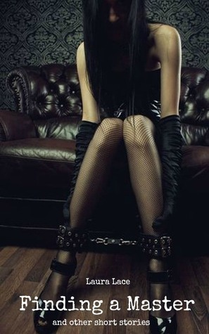 Finding a Master and other BDSM short stories  by  Laura Lace