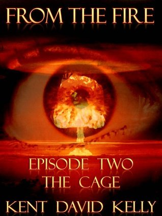 The Cage (From the Fire, #2)  by  Kent David Kelly