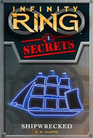 Shipwrecked (Infinity Ring Secrets, #1) E.W. Clarke