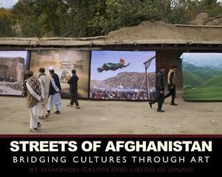Streets of Afghanistan: Bridging Cultures through Art  by  Shannon Galpin