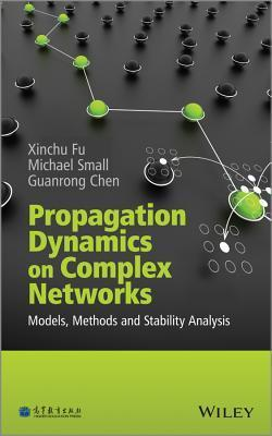 Propagation Dynamics on Complex Networks: Models, Methods and Stability Analysis Xiaoming Fu