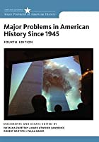 Major Problems in American History Since 1945: Documents and Essays