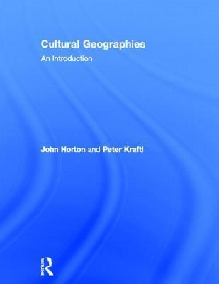 Cultural Geographies: An Introduction  by  John Horton