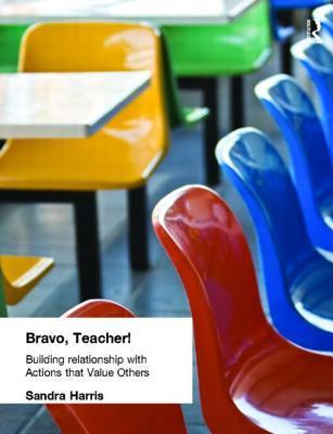Bravo Teacher: Building Relationships with Actions That Value Others Sandra Harris