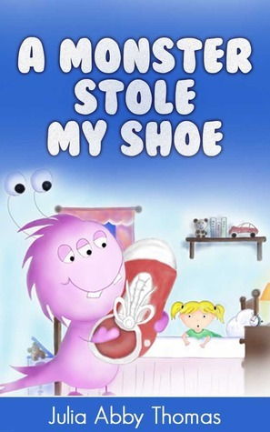 A Monster Stole My Shoe  by  Julia Abby Thomas