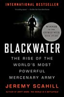 Blackwater: The Rise of the World's Most Powerful Mercenary Army