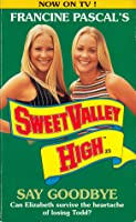 Say Goodbye (Sweet Valley High, #23)