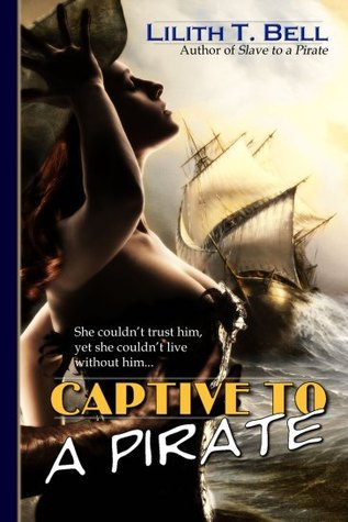 Captive to a Pirate  by  Lilith T. Bell