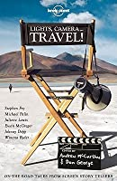 Lights, Camera... Travel!: On-The-Road Tales from Screen Storytellers