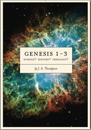 Genesis 1-3: Science? History? Theology? J.A. Thompson