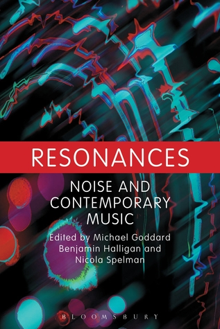 Resonances: Noise and Contemporary Music Michael Goddard