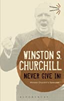 Never Give In!: Winston Churchill's Speeches