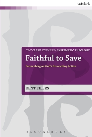 Faithful to Save: Pannenberg on Gods Reconciling Action Eilers Kent
