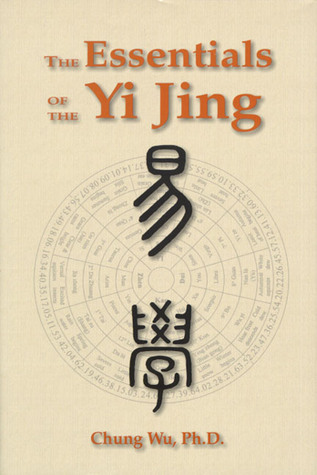 The Essentials of Yi Jing  by  Chung Wu