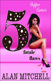 Dapper Carters 5 Fatale Flaws...of a man  by  Alan Mitchell