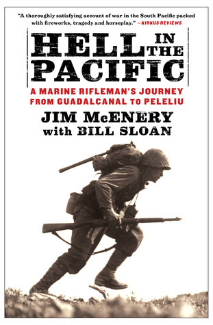 Hell in the Pacific: A Marine Riflemans Journey From Guadalcanal to Peleliu  by  Jim McEnery