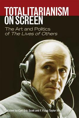 Totalitarianism on the Screen  by  Carl Eric Scott