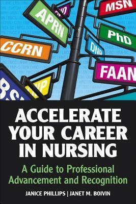 Accelerate Your Career in Nursing: A Guide to Professional Advancement and Recognition  by  Janice Mitchell Phillips