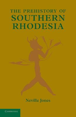The Prehistory of Southern Rhodesia  by  Neville Jones