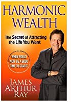 Harmonic Wealth: The Secret of Attracting True Abundance in All Areas of Your Life