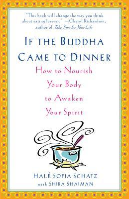 If the Buddha Came to Dinner: How to Nourish Your Body to Awaken Your Spirit  by  Hale Sofia Schatz