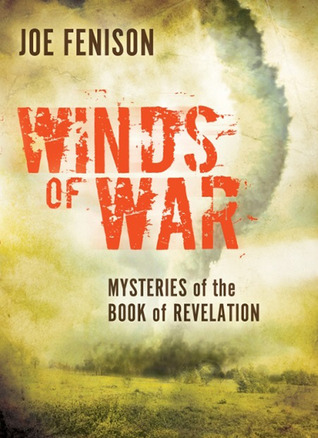 Winds of War: Mysteries of the Book of Revelation  by  Joe Fenison