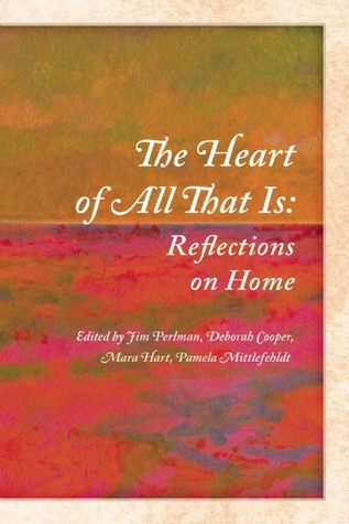 The Heart of All That Is: Reflections on Home  by  Jim Perlman