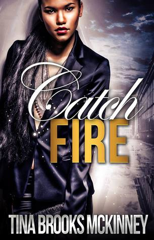Catch Fire  by  Tina Brooks McKinney