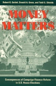 Money Matters: Consequences of Campaign Finance Reform in House Elections  by  Robert K. Goidel