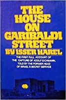 The House on Garibaldi Street: The First Full Account of the Capture of Adolf Eichmann