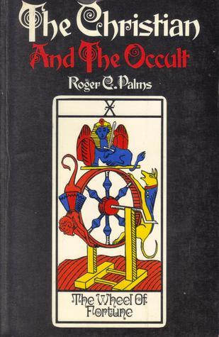 The Christian And The Occult Roger C Palms