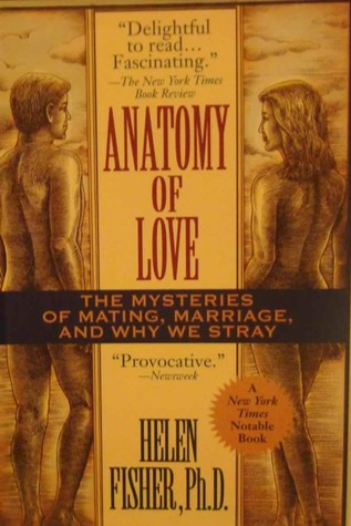Anatomy of Love: A Natural History of Mating, Marriage, and Why We Stray  by  Helen Fisher