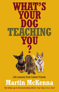Whats Your Dog Teaching You  by  Martin  McKenna