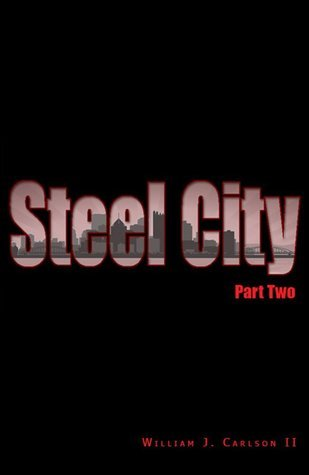 Steel City: Part Two William J. Carlson