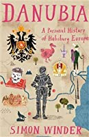 Danubia: A Personal History of Habsburg Europe