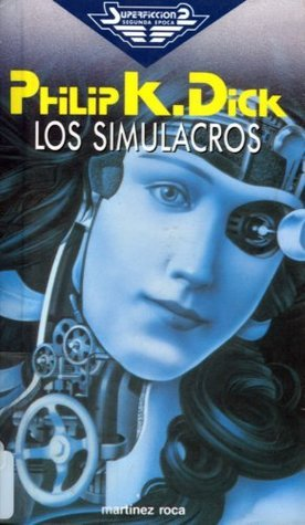 Los Simulacros  by  Philip K. Dick