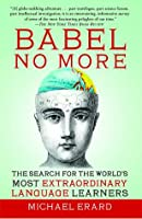 Babel No More: The Search for the World's Most Extraordinary Language Learners