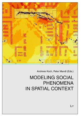 Modeling Social Phenomena in Spatial Context  by  Andreas Koch