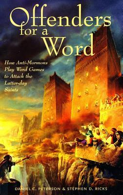 Offenders for a Word: How Anti-Mormons Play Word Games to Attack the Latter-Day Saints Daniel C. Peterson