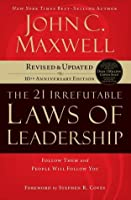 The 21 Irrefutable Laws of Leadership (International Edition): Follow Them and People Will Follow You