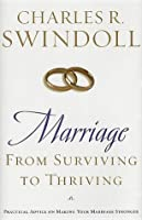 Marriage: From Surviving To Thriving: Practical Advice On Making Your Marriage Strong