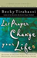 Let Prayer Change Your Life - Revised: Discover the Awesome Power Of, Empowering Discipline Of, and Ultimate Design for Prayer