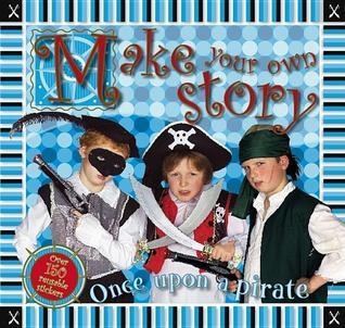 Make Your Own Story: Once Upon a Pirate  by  Nick Page
